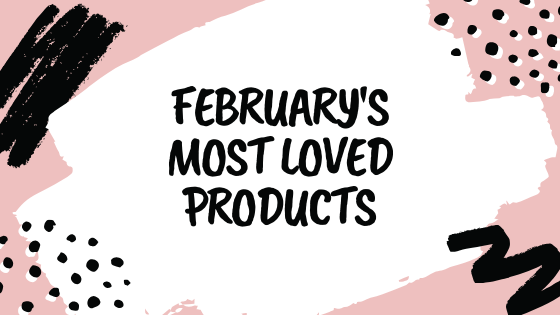 FEBRUARY'S MOST LOVED PRODUCTS
